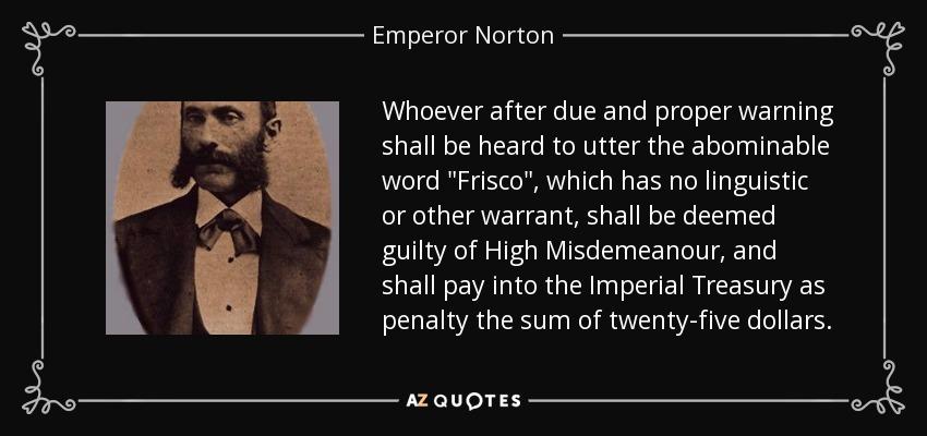 quote-whoever-after-due-and-proper-warning-shall-be-heard-to-utter-the-abominable-word-frisco-emperor-norton-96-45-18