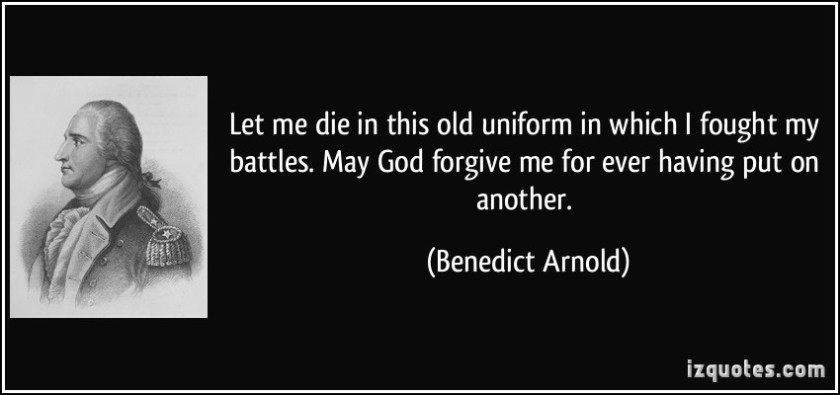 quote-let-me-die-in-this-old-uniform-in-which-i-fought-my-battles-may-god-forgive-me-for-ever-having-put-benedict-arnold-207471
