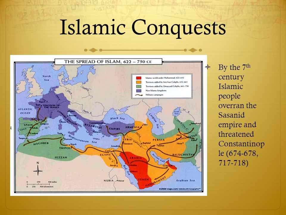 Islamic+Conquests+By+the+7th+century+Islamic+people+overran+the+Sasanid+empire+and+threatened+Constantinop+le+(674-678,+717-718)