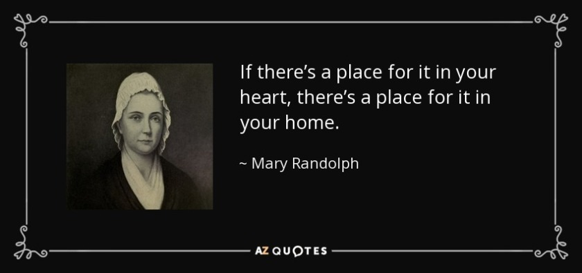 quote-if-there-s-a-place-for-it-in-your-heart-there-s-a-place-for-it-in-your-home-mary-randolph-92-47-22