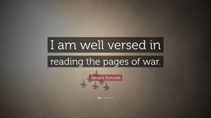 1307809-Janusz-Korczak-Quote-I-am-well-versed-in-reading-the-pages-of-war