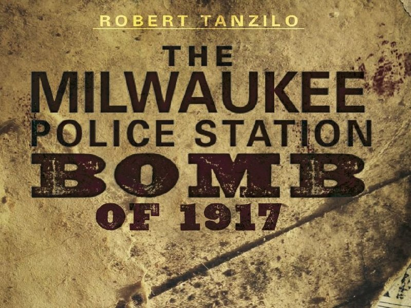 November 24, 1917 Milwaukee Police Station Bombing